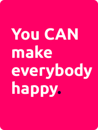 You-can-make-everybody-happy